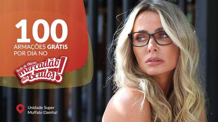 100 ARMAÇÕES GRÁTIS TODO DIA + PRESENTE SURPRESA no Mercadão dos Óculos -  Super Muffato Damha!