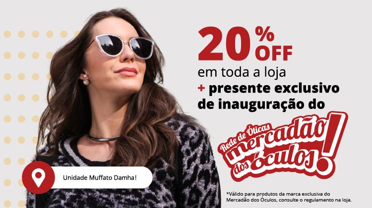 20%  OFF em qualquer produto da marca exclusiva Mercadão dos Óculos + um presente surpresa de inauguração da unidade Muffato Damha!